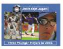 2006 Jewish Major Leaguers Update #62 Three Younger Players in 2006